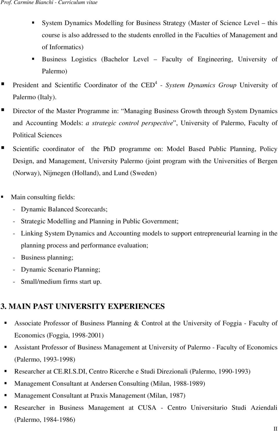 Director of the Master Programme in: Managing Business Growth through System Dynamics and Accounting Models: a strategic control perspective, University of Palermo, Faculty of Political Sciences