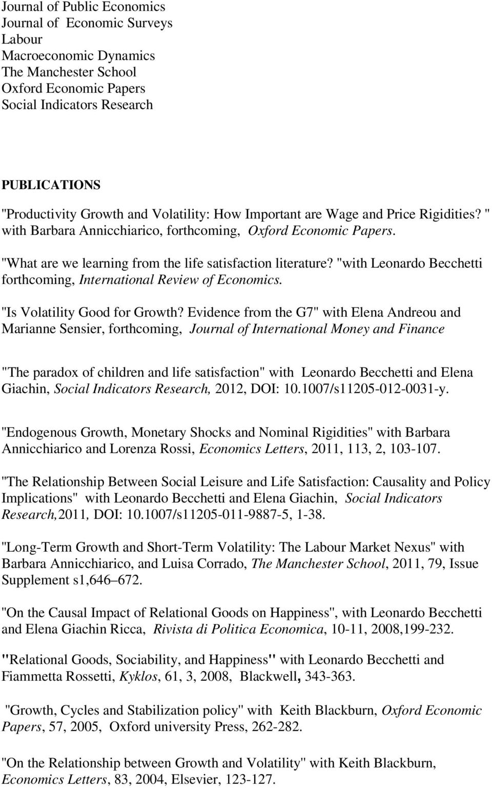 ''with Leonardo Becchetti forthcoming, International Review of Economics. ''Is Volatility Good for Growth?