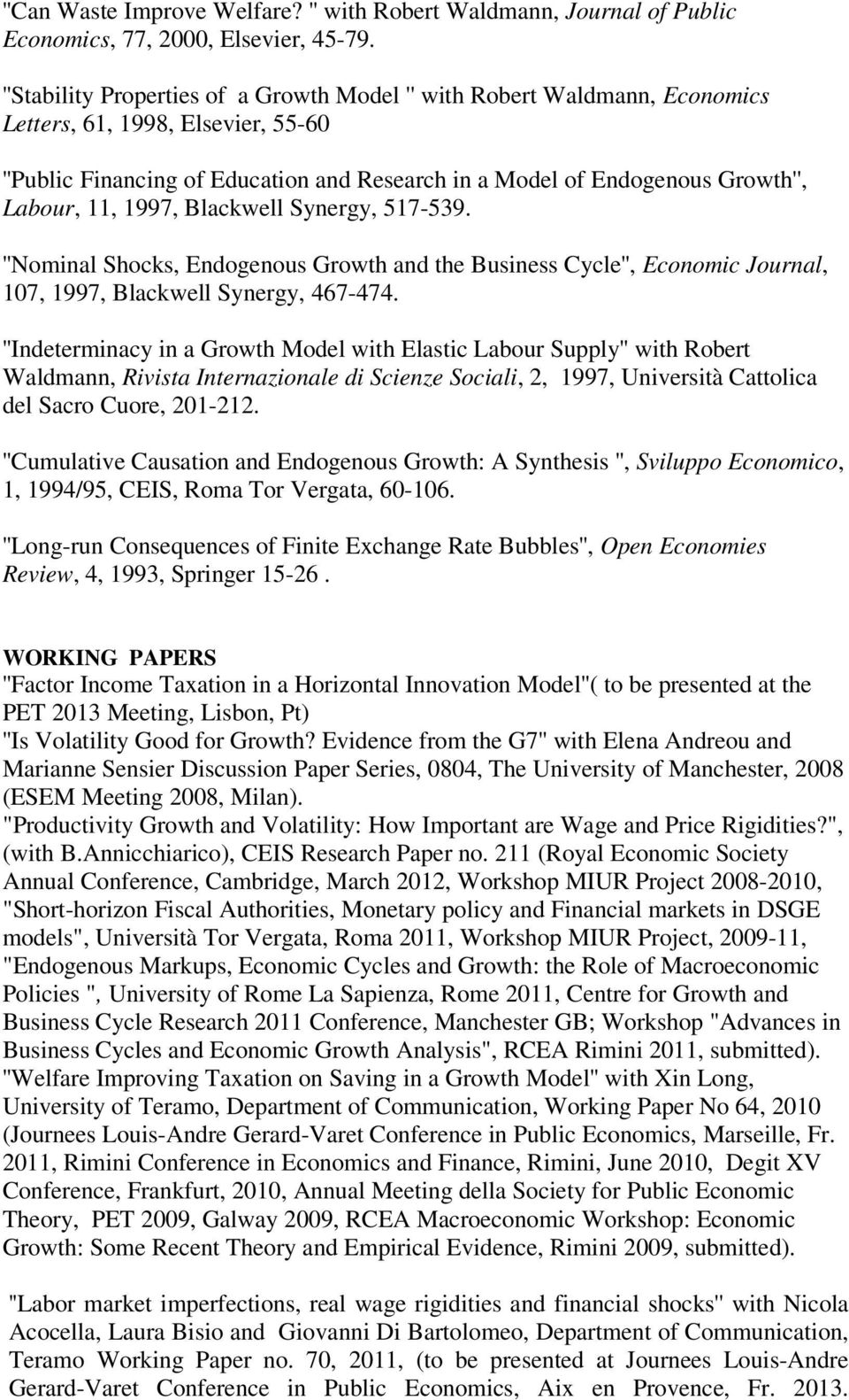11, 1997, Blackwell Synergy, 517-539. ''Nominal Shocks, Endogenous Growth and the Business Cycle'', Economic Journal, 107, 1997, Blackwell Synergy, 467-474.