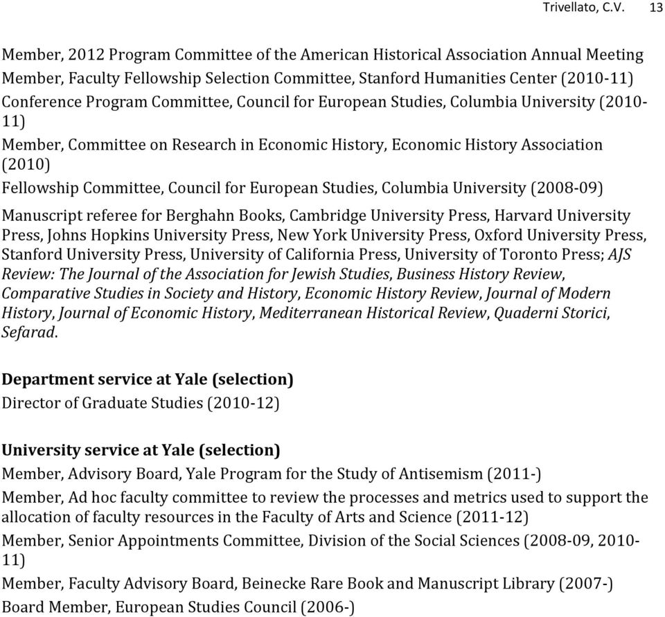 Committee, Council for European Studies, Columbia University (2010-11) Member, Committee on Research in Economic History, Economic History Association (2010) Fellowship Committee, Council for
