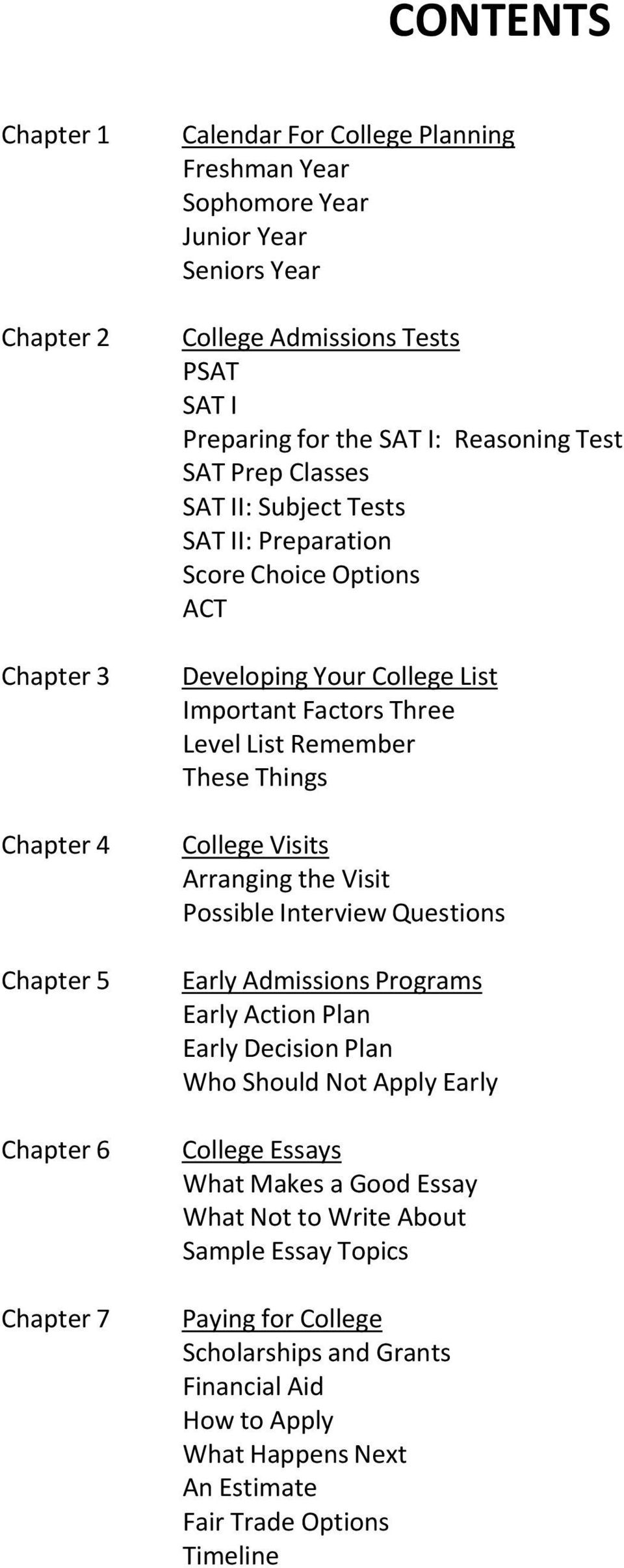 Remember These Things College Visits Arranging the Visit Possible Interview Questions Early Admissions Programs Early Action Plan Early Decision Plan Who Should Not Apply Early College Essays