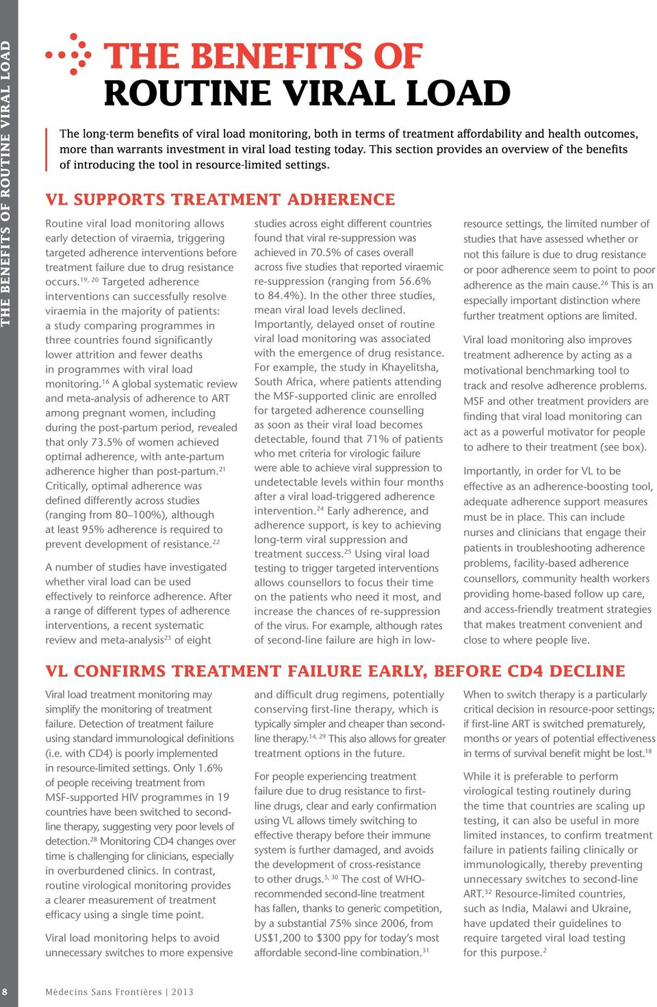 VL supports treatment adherence Routine viral load monitoring allows early detection of viraemia, triggering targeted adherence interventions before treatment failure due to drug resistance occurs.