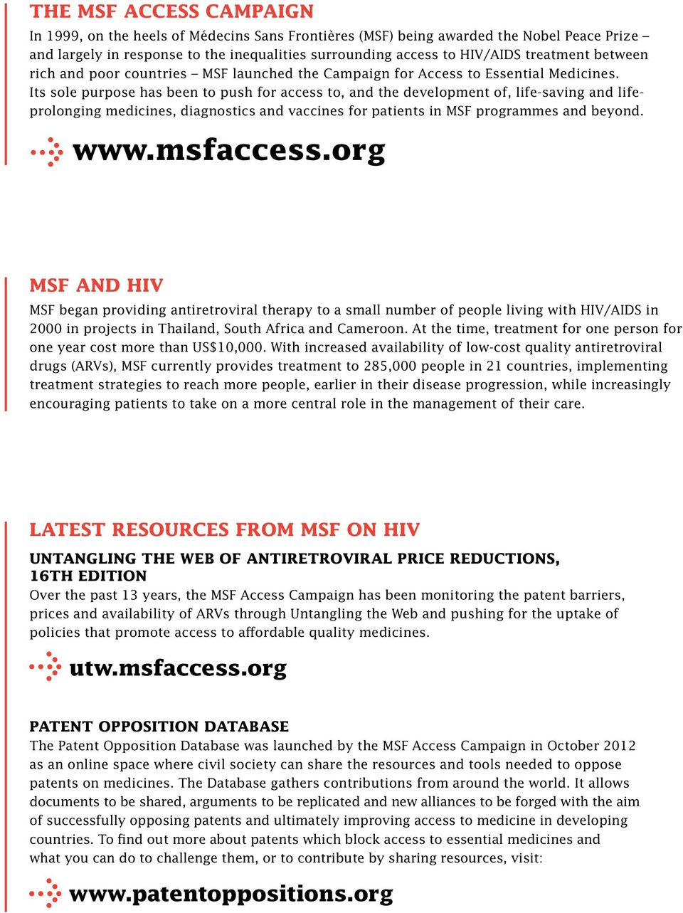 Its sole purpose has been to push for access to, and the development of, life-saving and lifeprolonging medicines, diagnostics and vaccines for patients in MSF programmes and beyond. www.msfaccess.