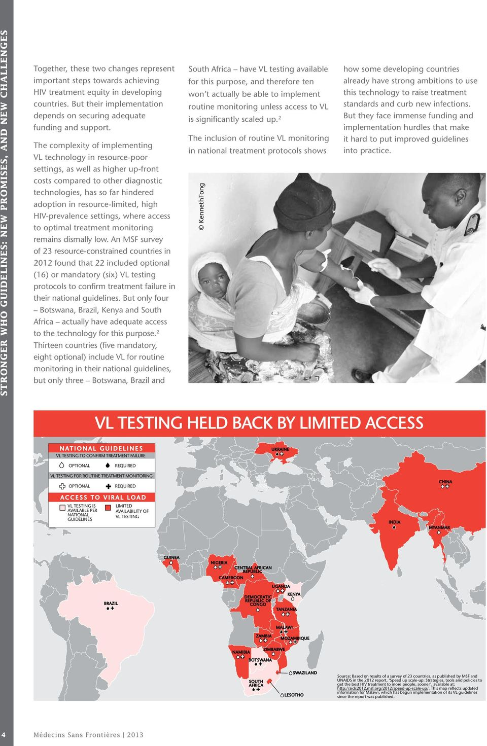An MSF survey of 23 resource-constrained countries in 2012 found that 22 included optional (16) or mandatory (six) VL testing protocols to confirm treatment failure in their national guidelines.