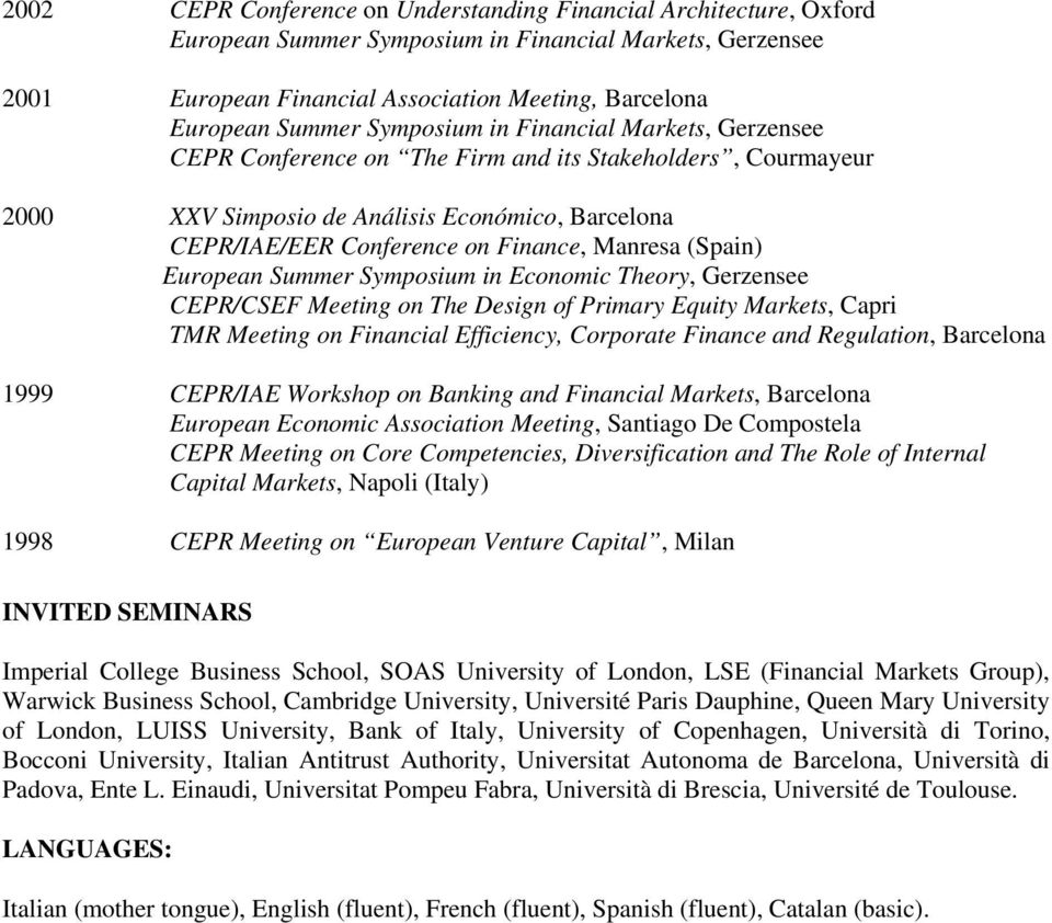 (Spain) European Summer Symposium in Economic Theory, Gerzensee CEPR/CSEF Meeting on The Design of Primary Equity Markets, Capri TMR Meeting on Financial Efficiency, Corporate Finance and Regulation,