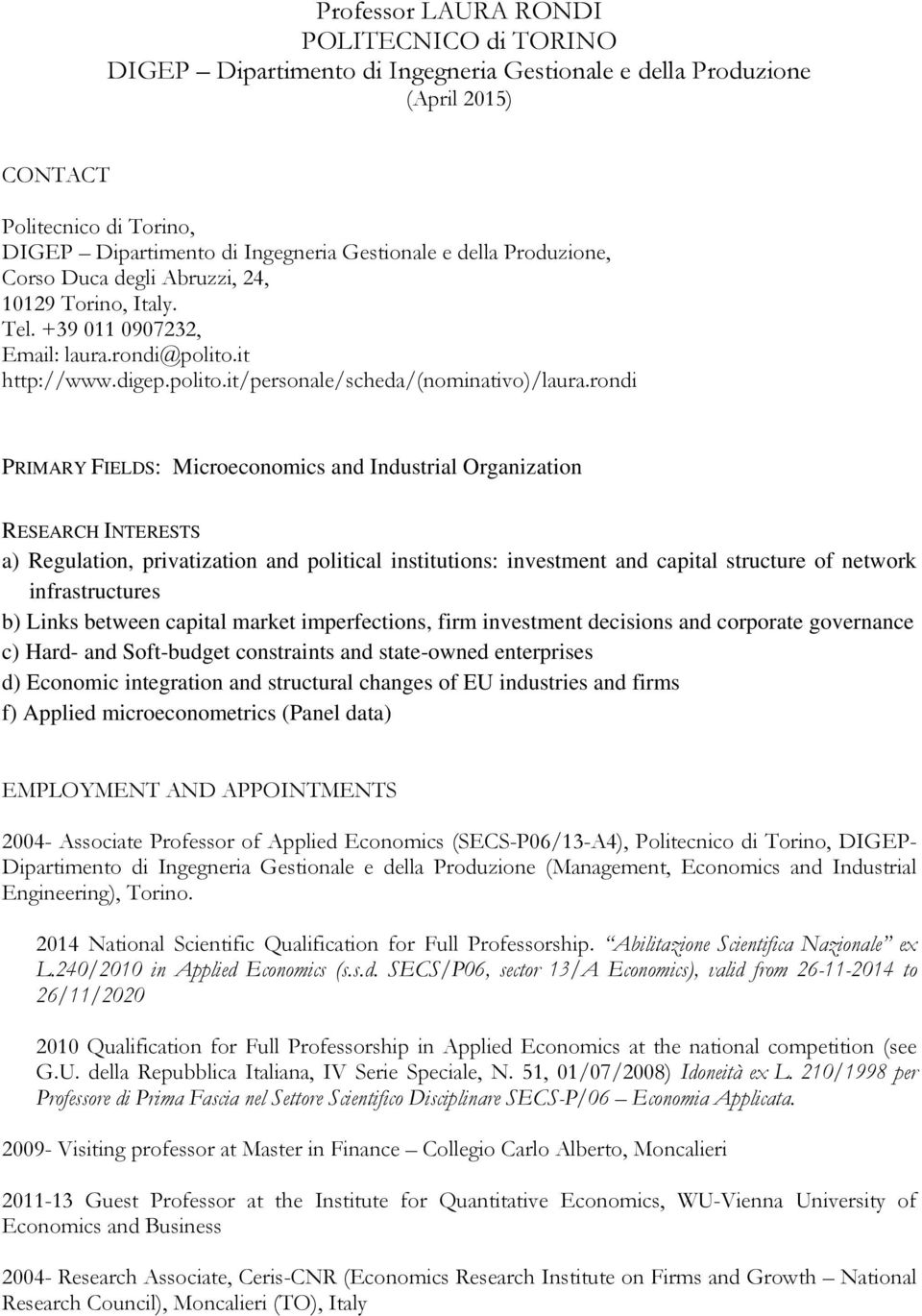 rondi PRIMARY FIELDS: Microeconomics and Industrial Organization RESEARCH INTERESTS a) Regulation, privatization and political institutions: investment and capital structure of network