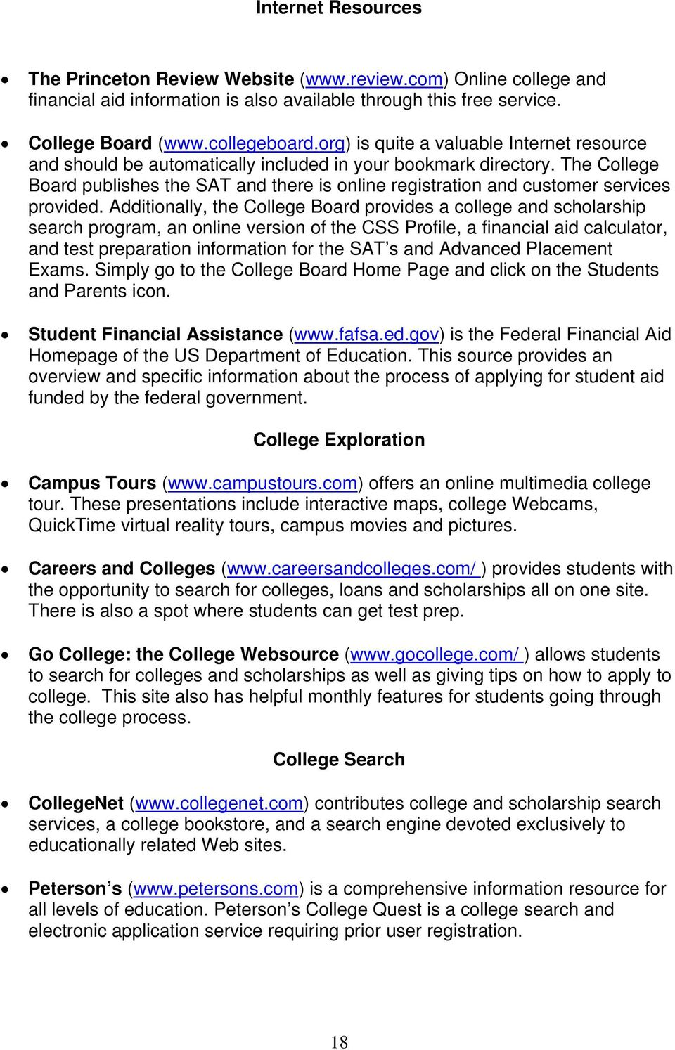 The College Board publishes the SAT and there is online registration and customer services provided.