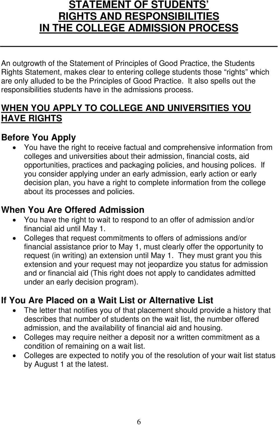 WHEN YOU APPLY TO COLLEGE AND UNIVERSITIES YOU HAVE RIGHTS Before You Apply You have the right to receive factual and comprehensive information from colleges and universities about their admission,