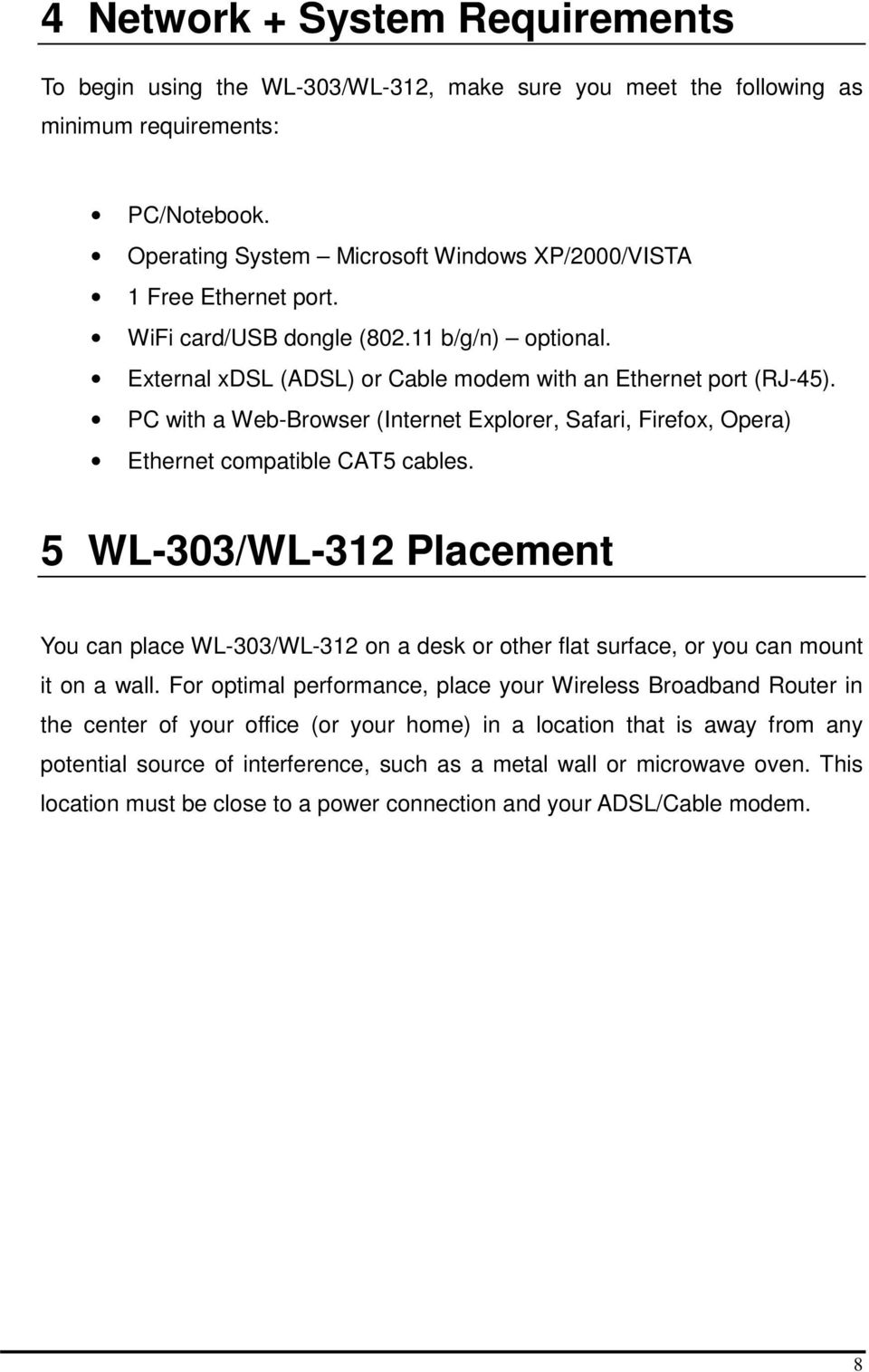 PC with a Web-Browser (Internet Explorer, Safari, Firefox, Opera) Ethernet compatible CAT5 cables.
