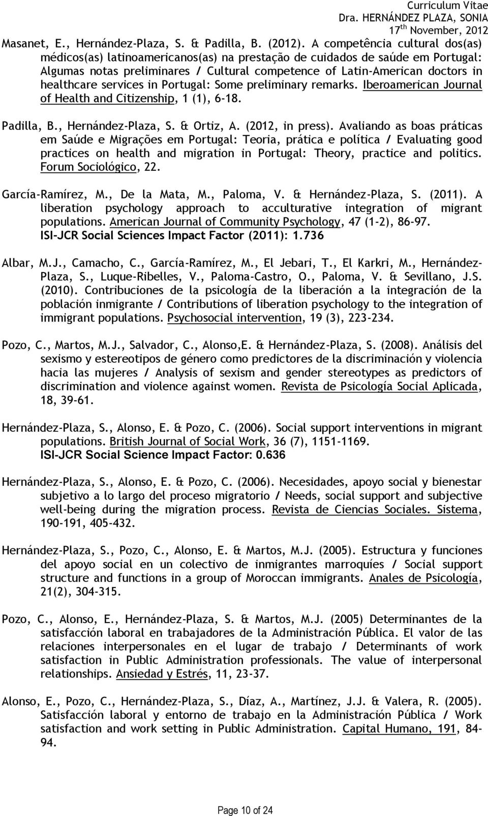 services in Portugal: Some preliminary remarks. Iberoamerican Journal of Health and Citizenship, 1 (1), 6-18. Padilla, B., Hernández-Plaza, S. & Ortiz, A. (2012, in press).