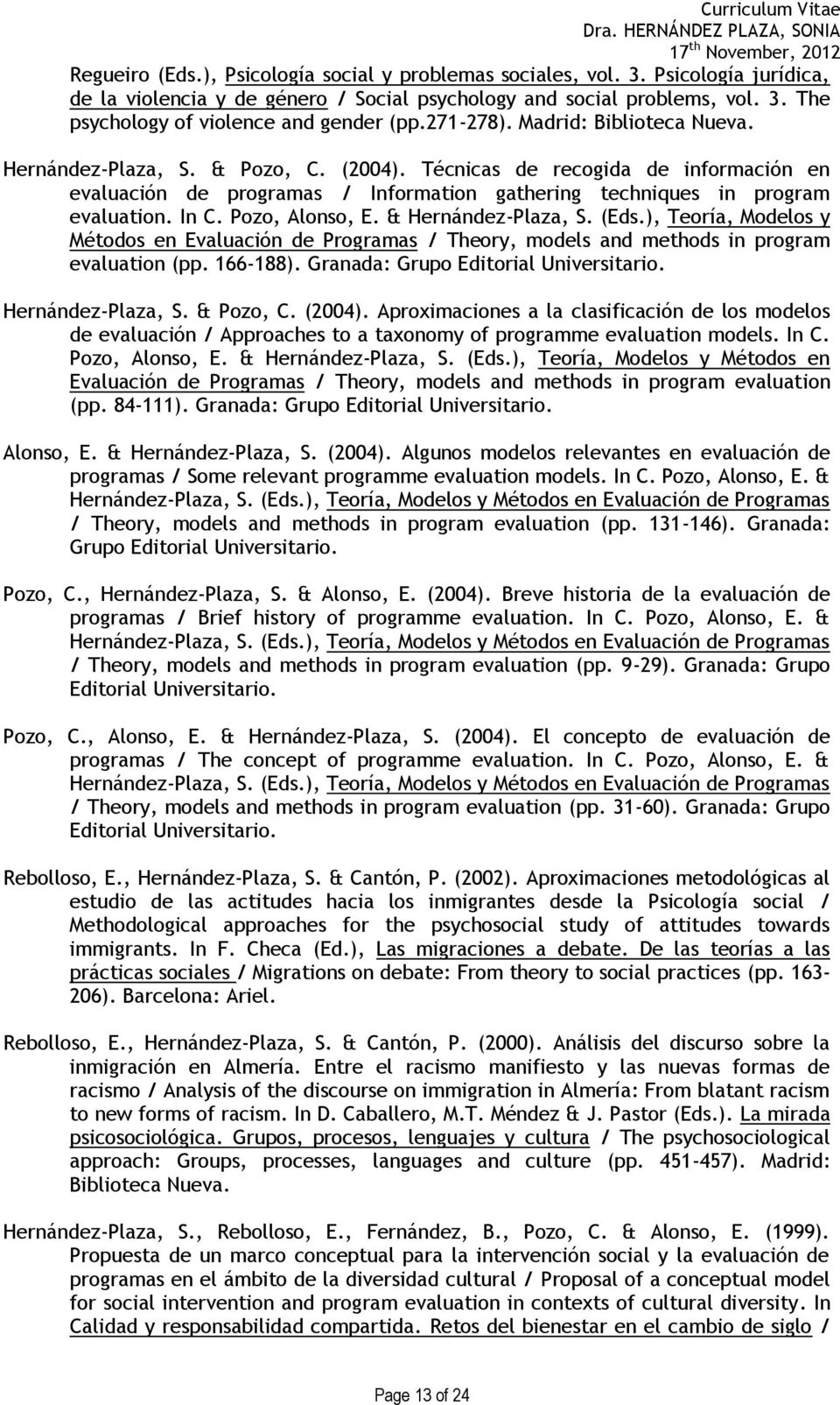 In C. Pozo, Alonso, E. & Hernández-Plaza, S. (Eds.), Teoría, Modelos y Métodos en Evaluación de Programas / Theory, models and methods in program evaluation (pp. 166-188).