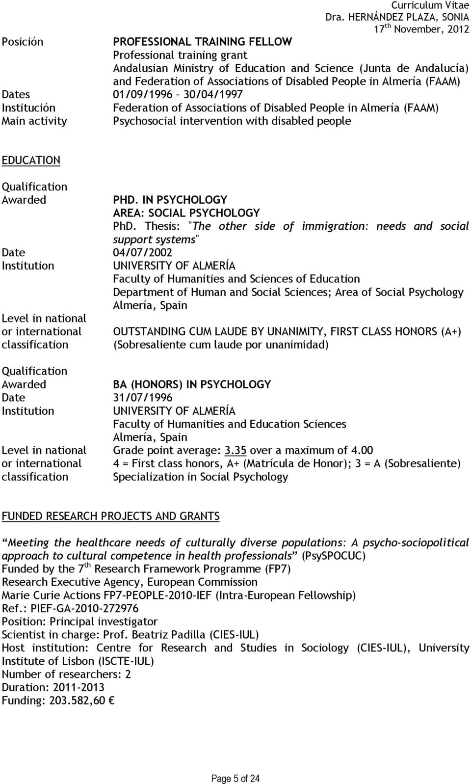 Date 04/07/2002 Level in national or international classification PHD. IN PSYCHOLOGY AREA: SOCIAL PSYCHOLOGY PhD.