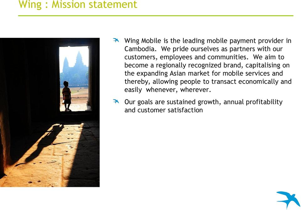 We aim to become a regionally recognized brand, capitalising on the expanding Asian market for mobile services
