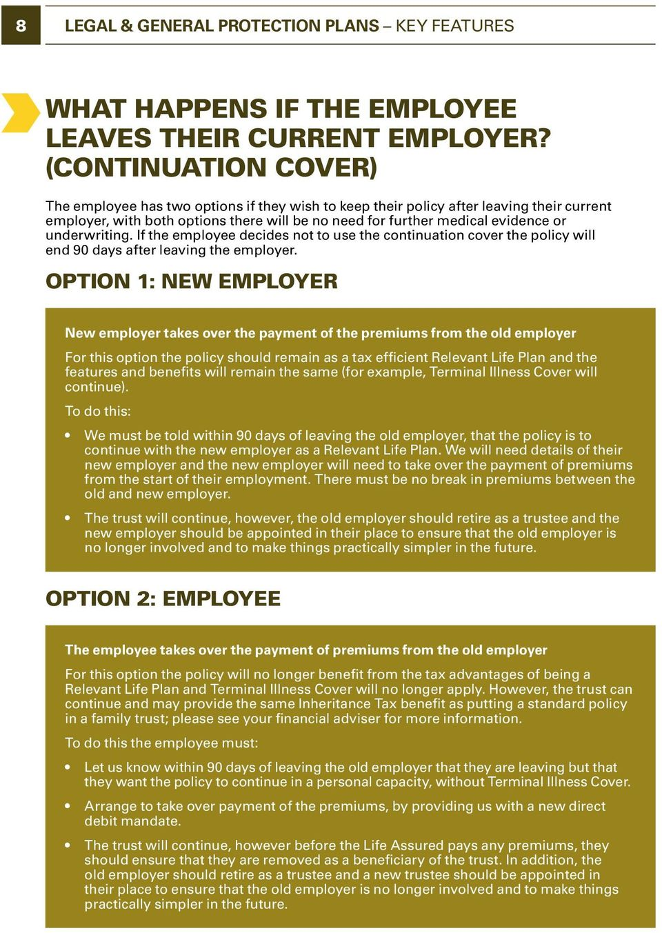underwriting. If the employee decides not to use the continuation cover the policy will end 90 days after leaving the employer.
