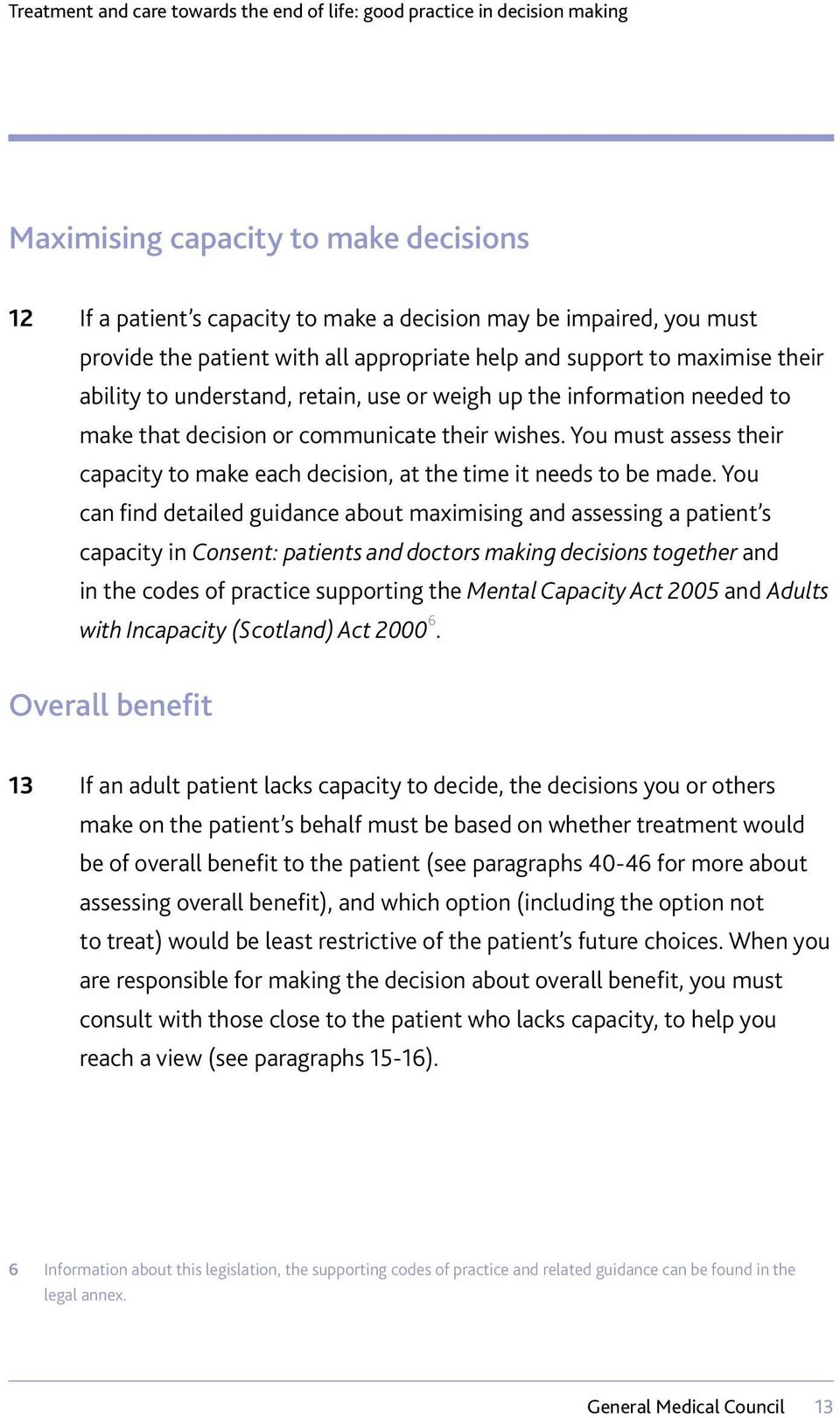 You can find detailed guidance about maximising and assessing a patient s capacity in Consent: patients and doctors making decisions together and in the codes of practice supporting the Mental