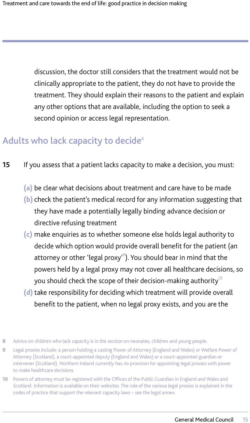 Adults who lack capacity to decide 8 15 If you assess that a patient lacks capacity to make a decision, you must: (a) be clear what decisions about treatment and care have to be made (b) check the