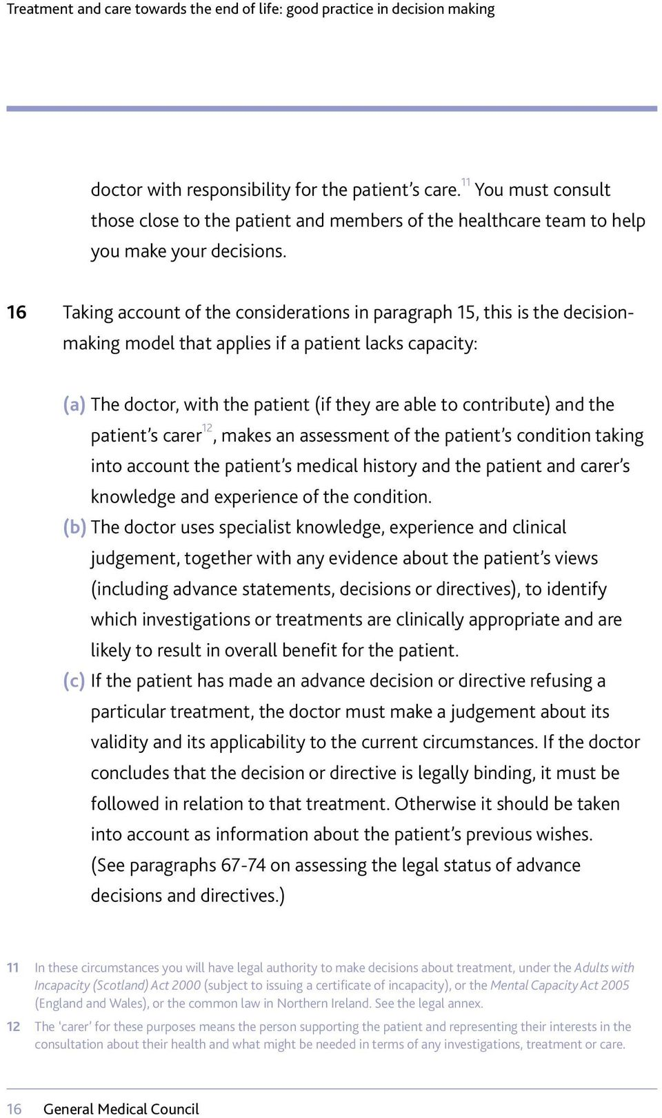and the patient s carer 12, makes an assessment of the patient s condition taking into account the patient s medical history and the patient and carer s knowledge and experience of the condition.