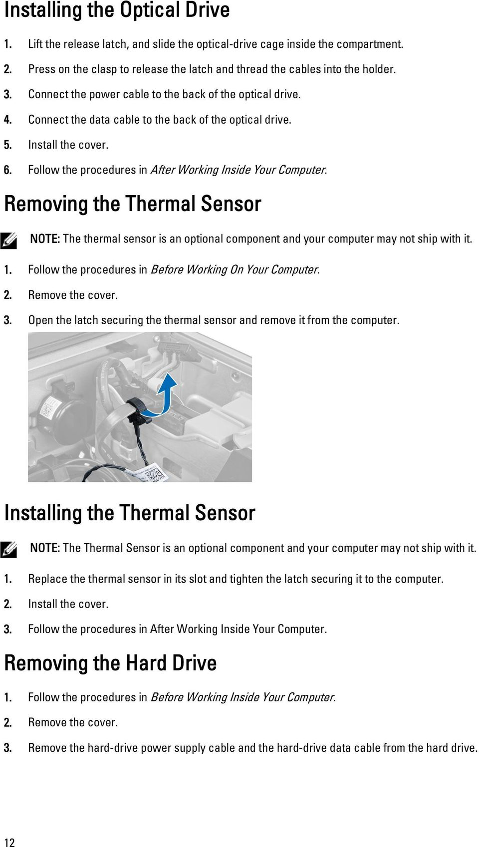 Follow the procedures in After Working Inside Your Computer. Removing the Thermal Sensor NOTE: The thermal sensor is an optional component and your computer may not ship with it. 1.