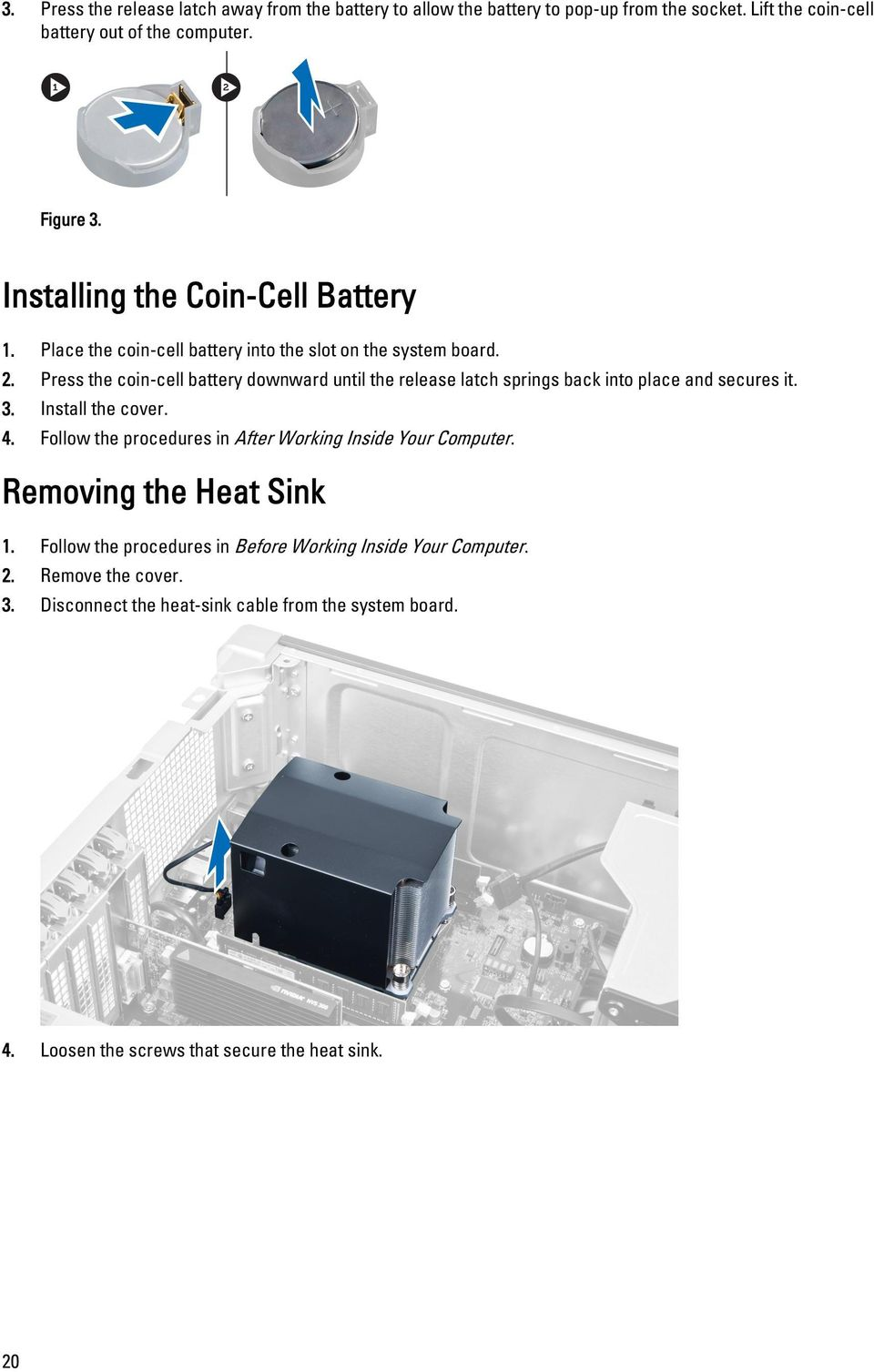 Press the coin-cell battery downward until the release latch springs back into place and secures it. 3. Install the cover. 4.