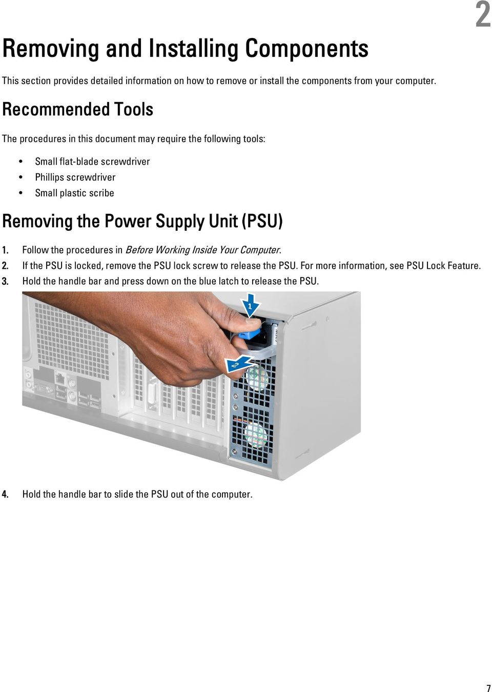 the Power Supply Unit (PSU) 1. Follow the procedures in Before Working Inside Your Computer. 2. If the PSU is locked, remove the PSU lock screw to release the PSU.