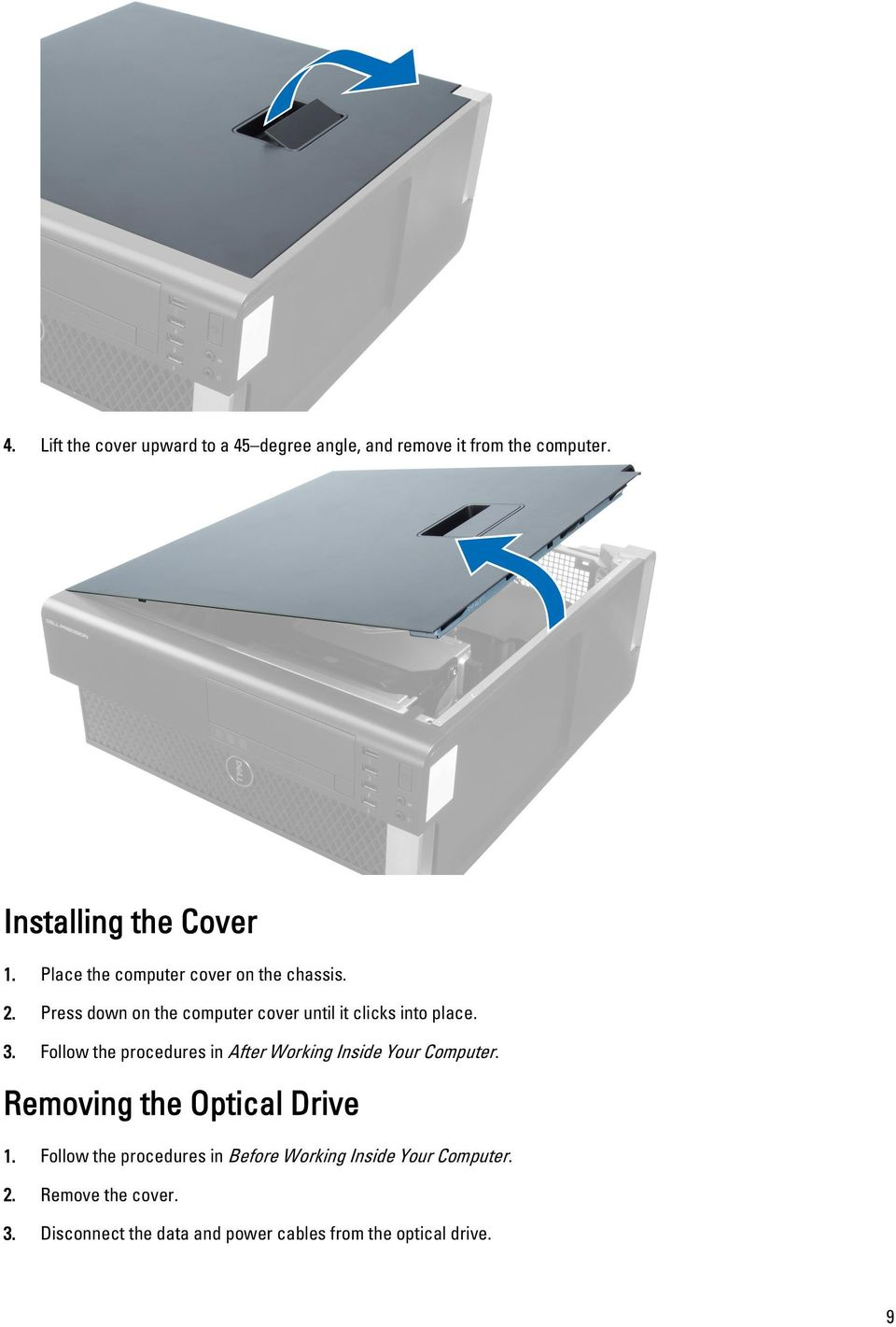 Follow the procedures in After Working Inside Your Computer. Removing the Optical Drive 1.