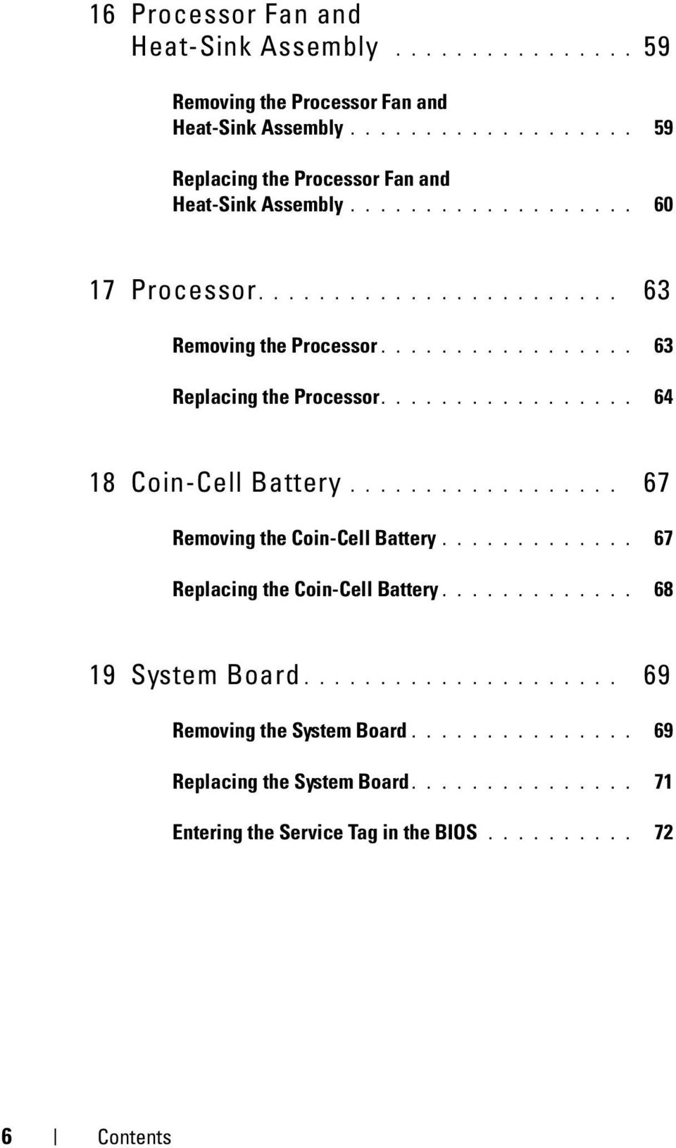 ................. 67 Removing the Coin-Cell Battery............. 67 Replacing the Coin-Cell Battery............. 68 19 System Board..................... 69 Removing the System Board.