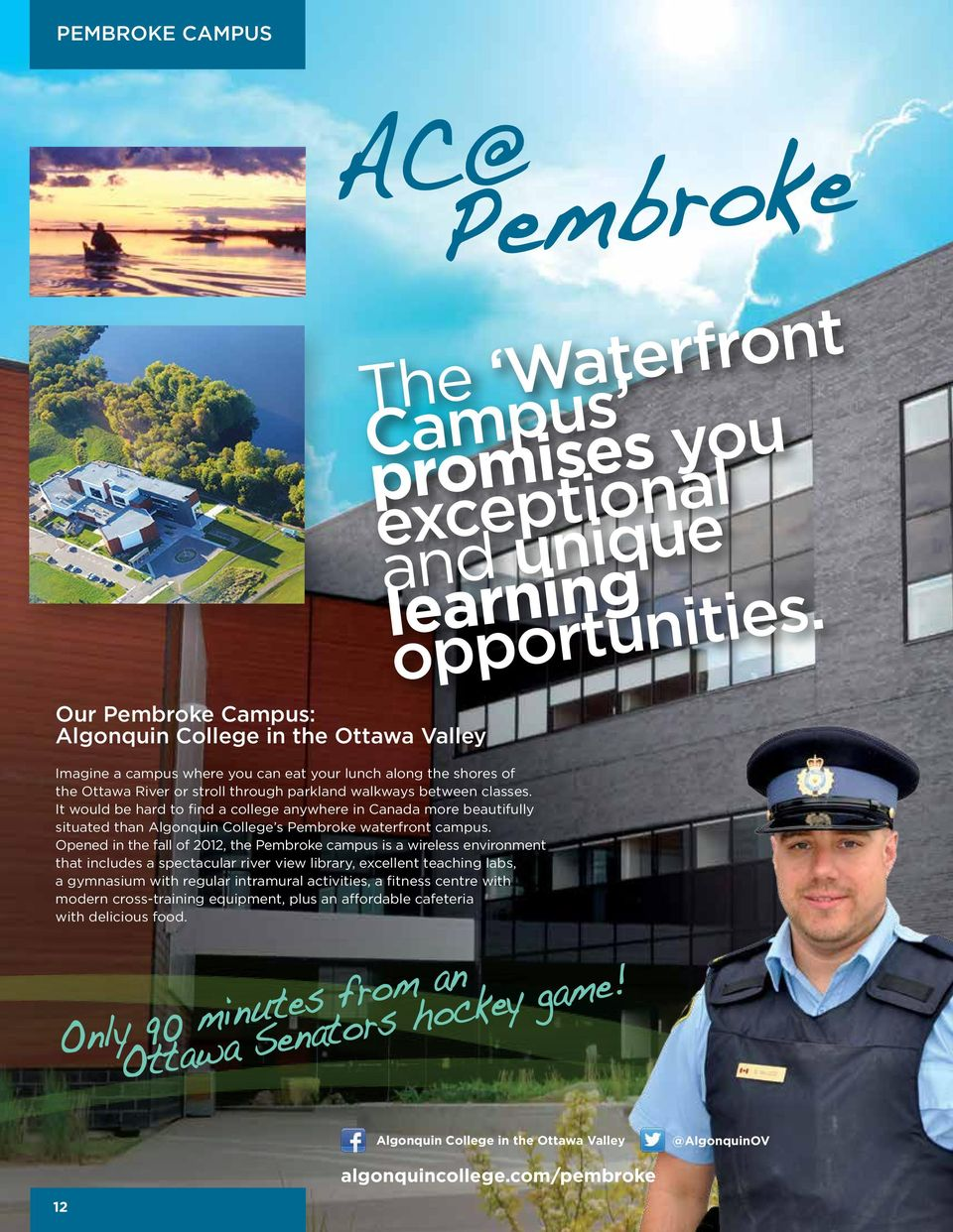 It would be hard to find a college anywhere in Canada more beautifully situated than Algonquin College s Pembroke waterfront campus.