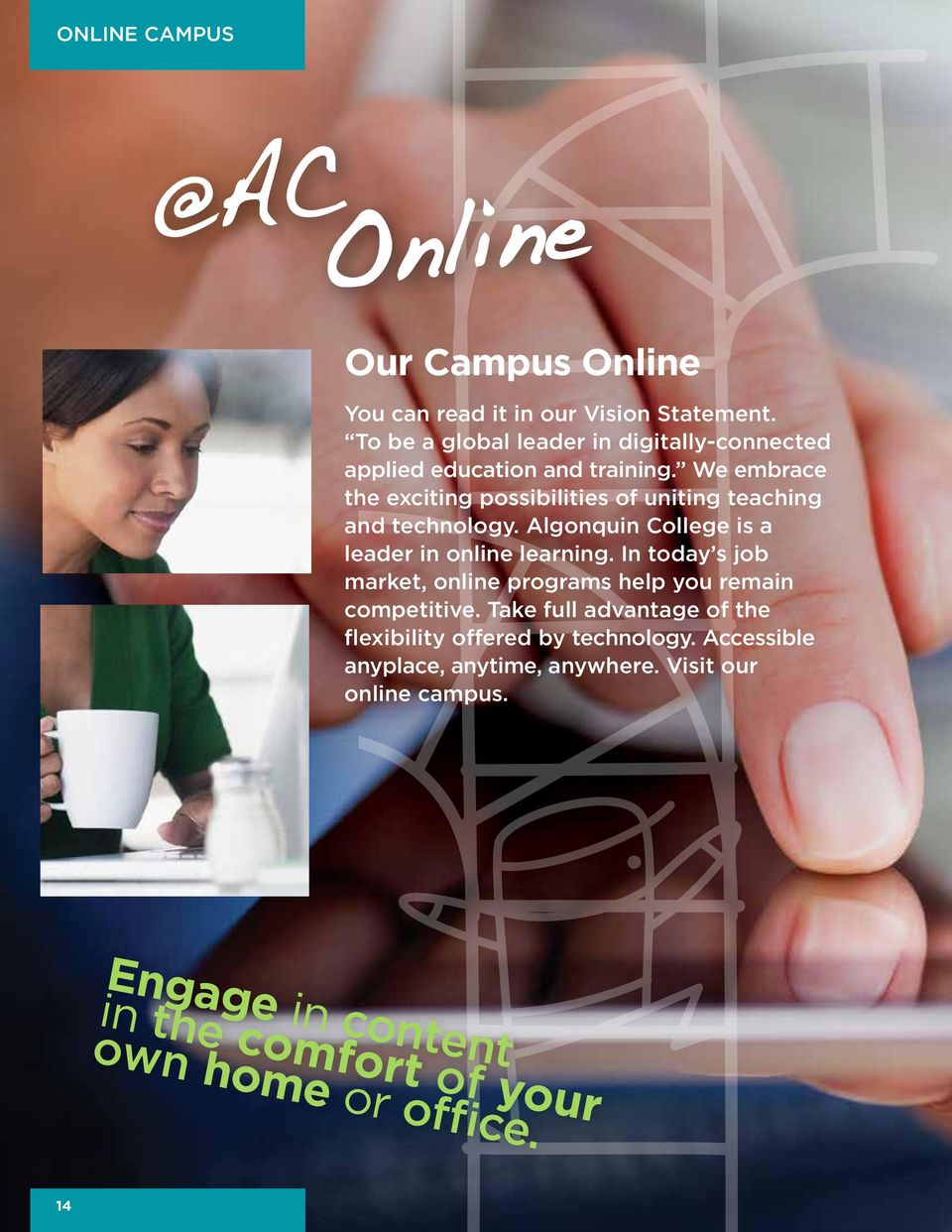 We embrace the exciting possibilities of uniting teaching and technology. Algonquin College is a leader in online learning.