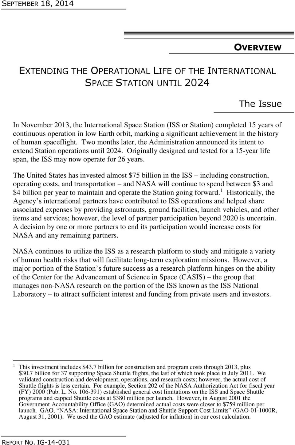 Two months later, the Administration announced its intent to extend Station operations until 2024. Originally designed and tested for a 15-year life span, the ISS may now operate for 26 years.