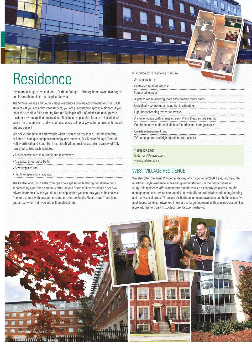 If you are a first-year student, you are guaranteed a spot in residence if you meet the deadline for accepting Durham College s offer of admission apply to residence by the application deadline.