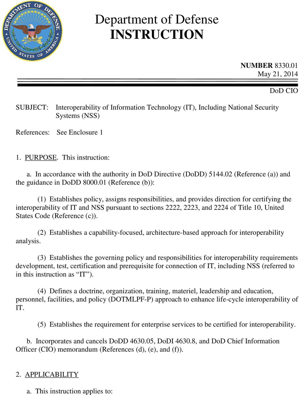 01 (Reference (b)): (1) Establishes policy, assigns responsibilities, and provides direction for certifying the interoperability of IT and NSS pursuant to sections 2222, 2223, and 2224 of Title 10,