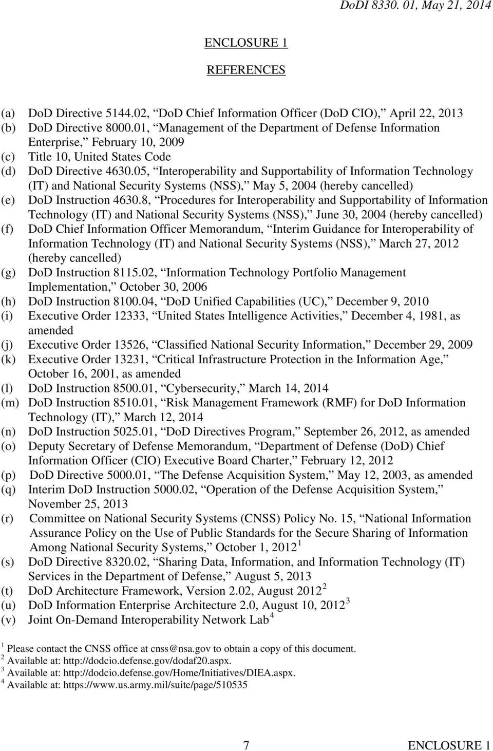 05, Interoperability and Supportability of Information Technology (IT) and National Security Systems (NSS), May 5, 2004 (hereby cancelled) (e) DoD Instruction 4630.