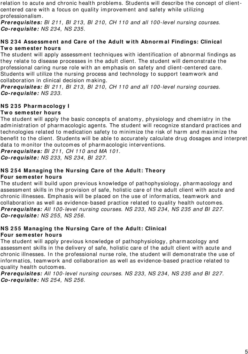 NS 234 Assessment and Care of the Adult with Abnormal Findings: Clinical The student will apply assessment techniques with identification of abnormal findings as they relate to disease processes in
