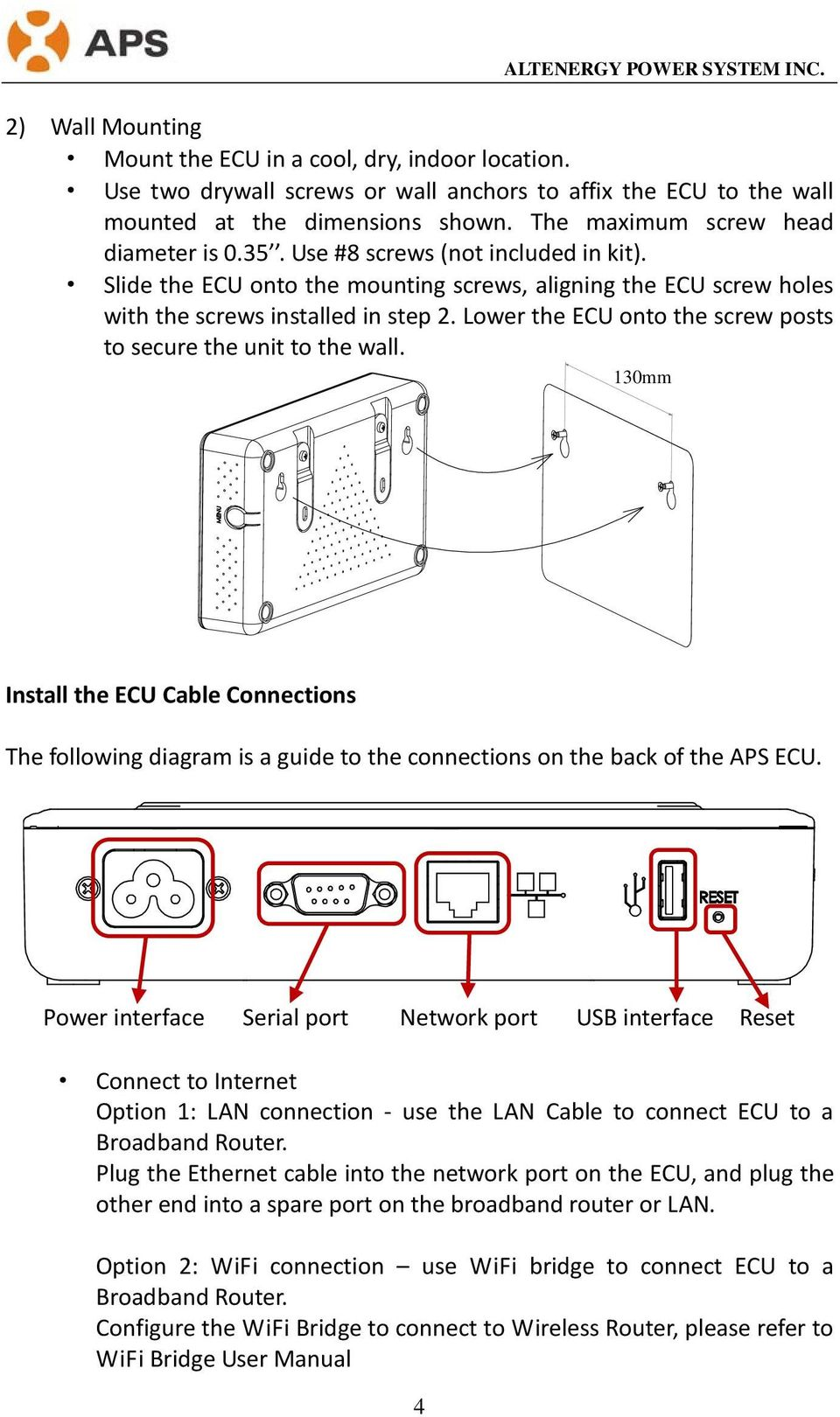 Lower the ECU onto the screw posts to secure the unit to the wall. 130mm Install the ECU Cable Connections The following diagram is a guide to the connections on the back of the APS ECU.