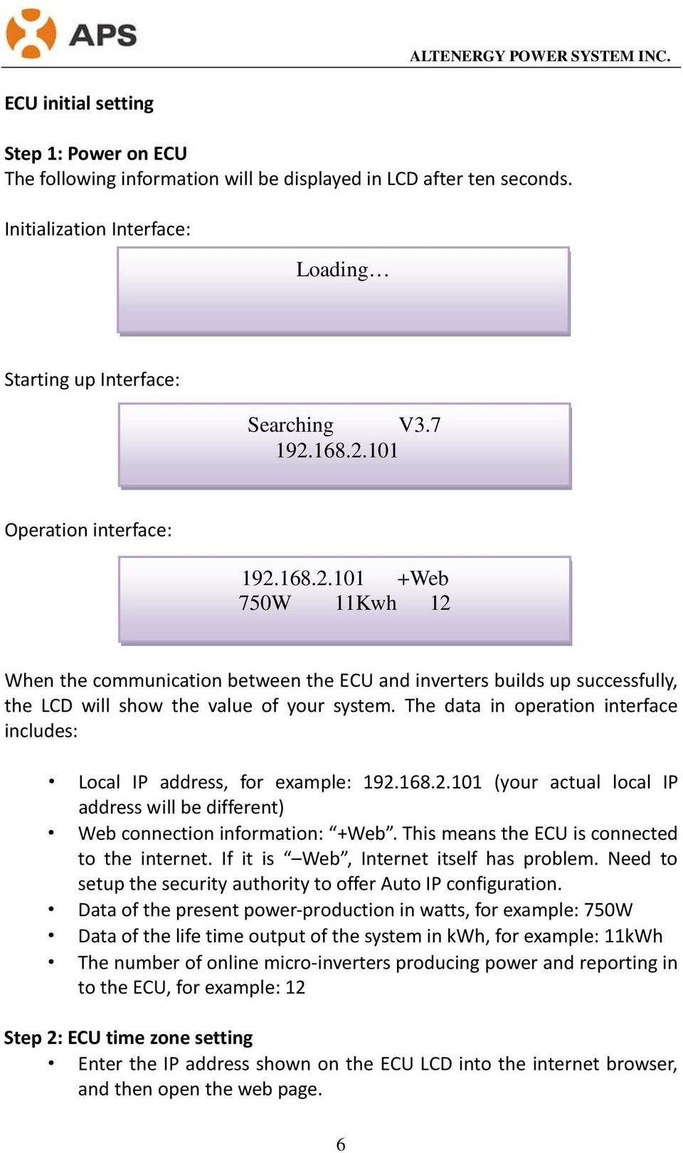 The data in operation interface includes: Local IP address, for example: 192.168.2.101 (your actual local IP address will be different) Web connection information: +Web.