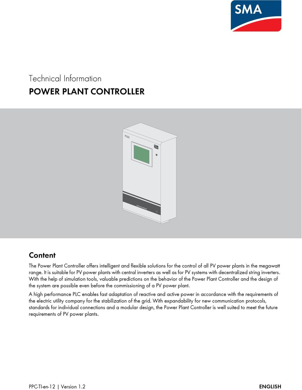 With the help of simulation tools, valuable predictions on the behavior of the Power Plant Controller and the design of the system are possible even before the commissioning of a PV power plant.