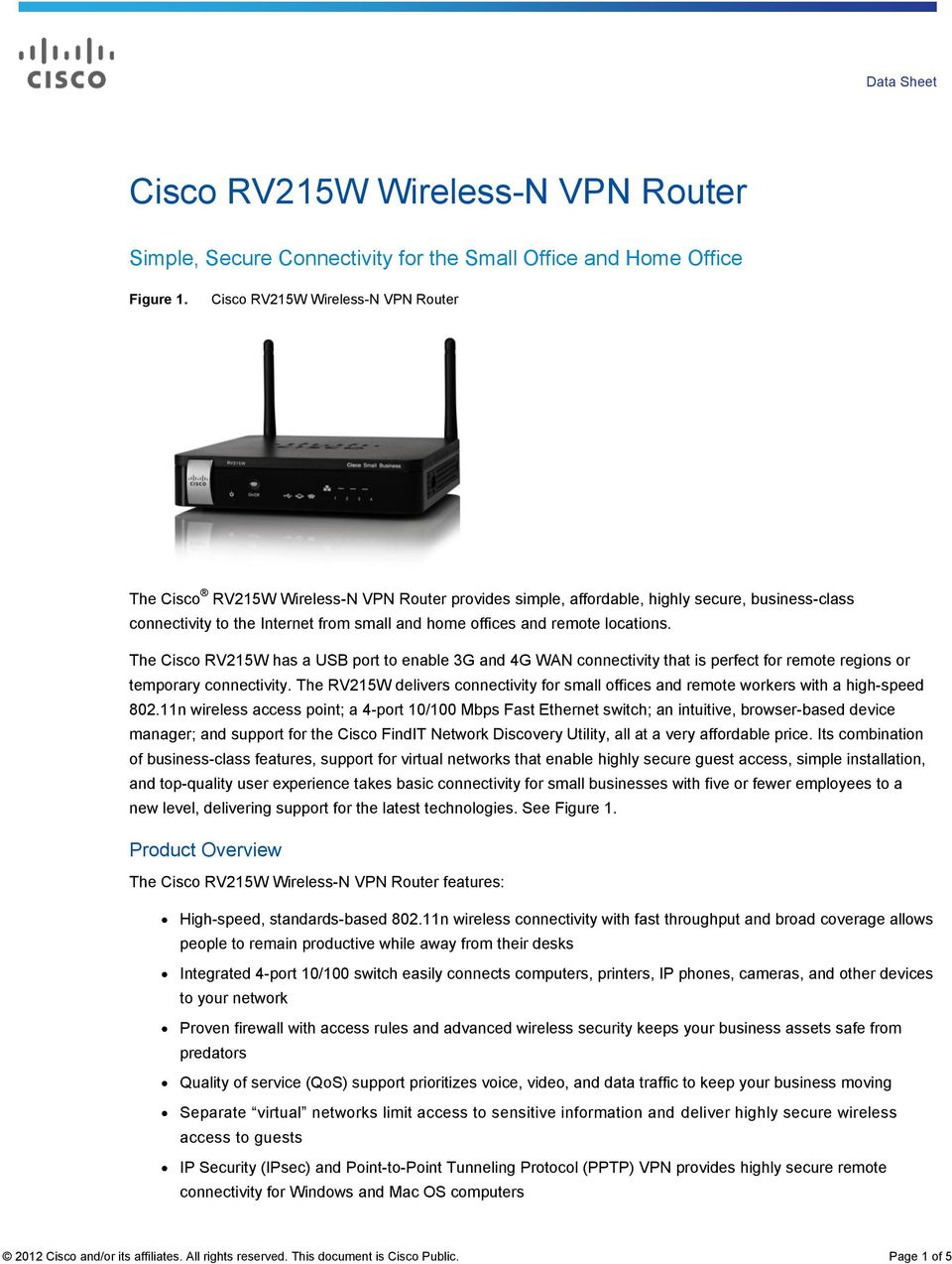 remote locations. The Cisco RV215W has a USB port to enable 3G and 4G WAN connectivity that is perfect for remote regions or temporary connectivity.