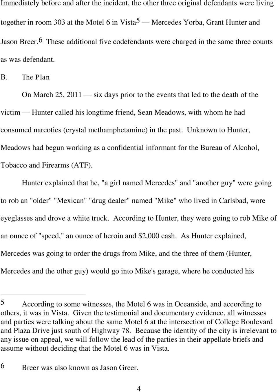 The Plan On March 25, 2011 six days prior to the events that led to the death of the victim Hunter called his longtime friend, Sean Meadows, with whom he had consumed narcotics (crystal