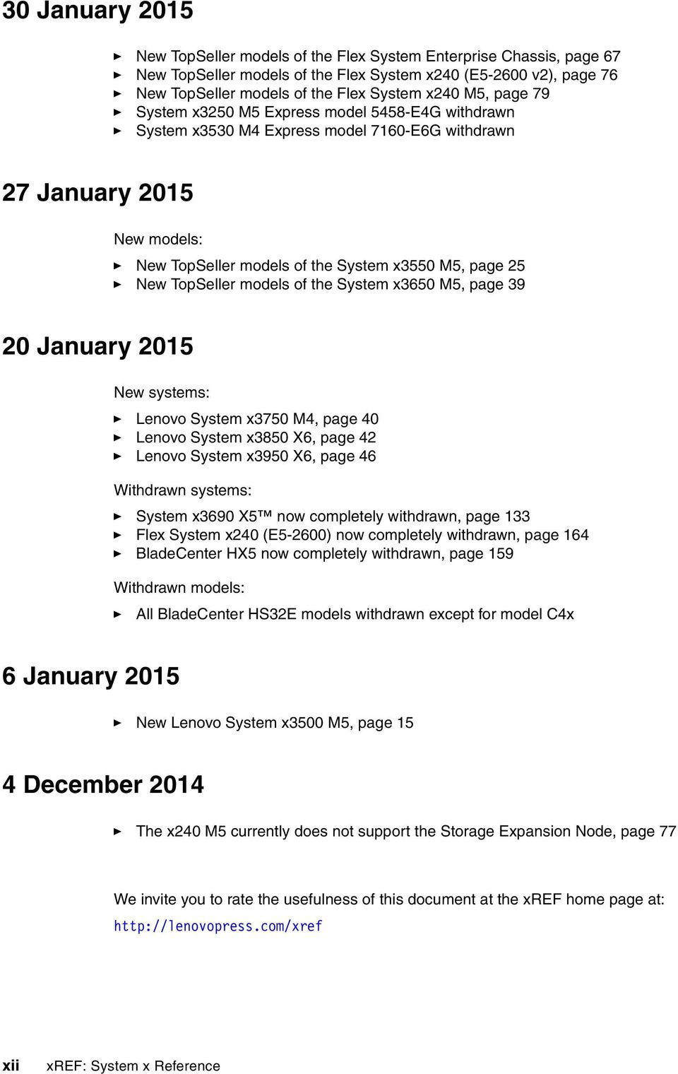 TopSeller models of the System x3650 M5, page 39 20 January 2015 New systems: Lenovo System x3750 M4, page 40 Lenovo System x3850 X6, page 42 Lenovo System x3950 X6, page 46 Withdrawn systems: System