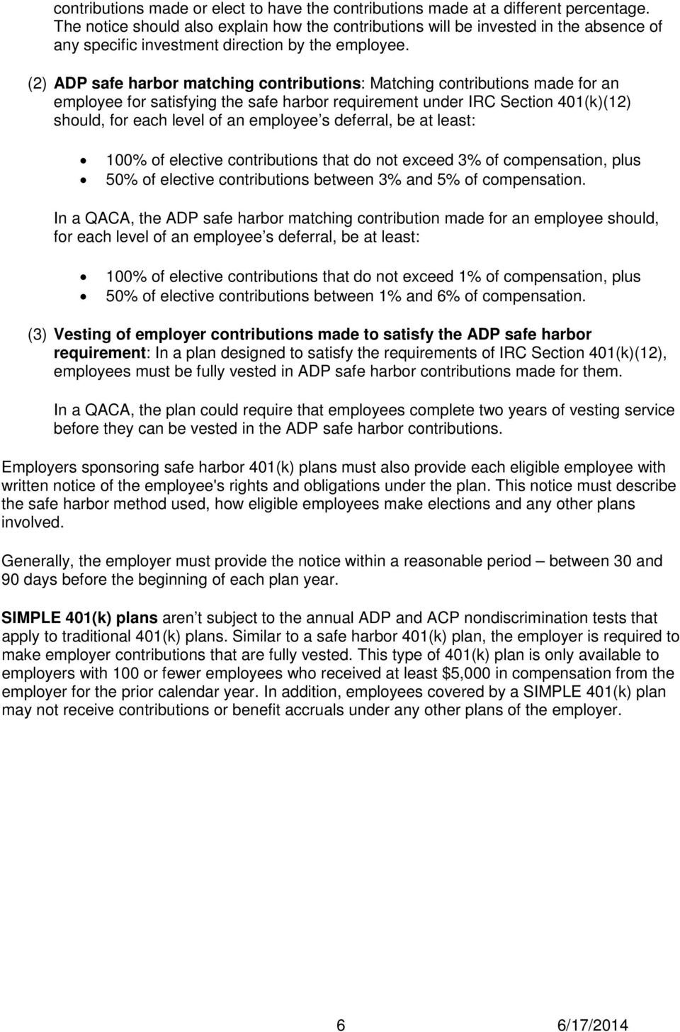 (2) ADP safe harbor matching contributions: Matching contributions made for an employee for satisfying the safe harbor requirement under IRC Section 401(k)(12) should, for each level of an employee s