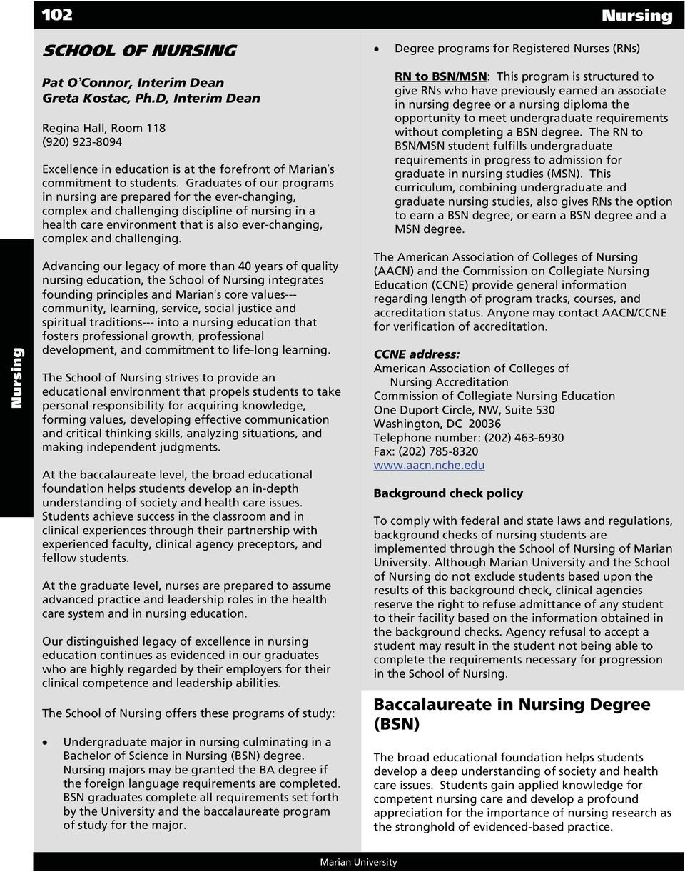Graduates of our programs in nursing are prepared for the ever-changing, complex and challenging discipline of nursing in a health care environment that is also ever-changing, complex and challenging.