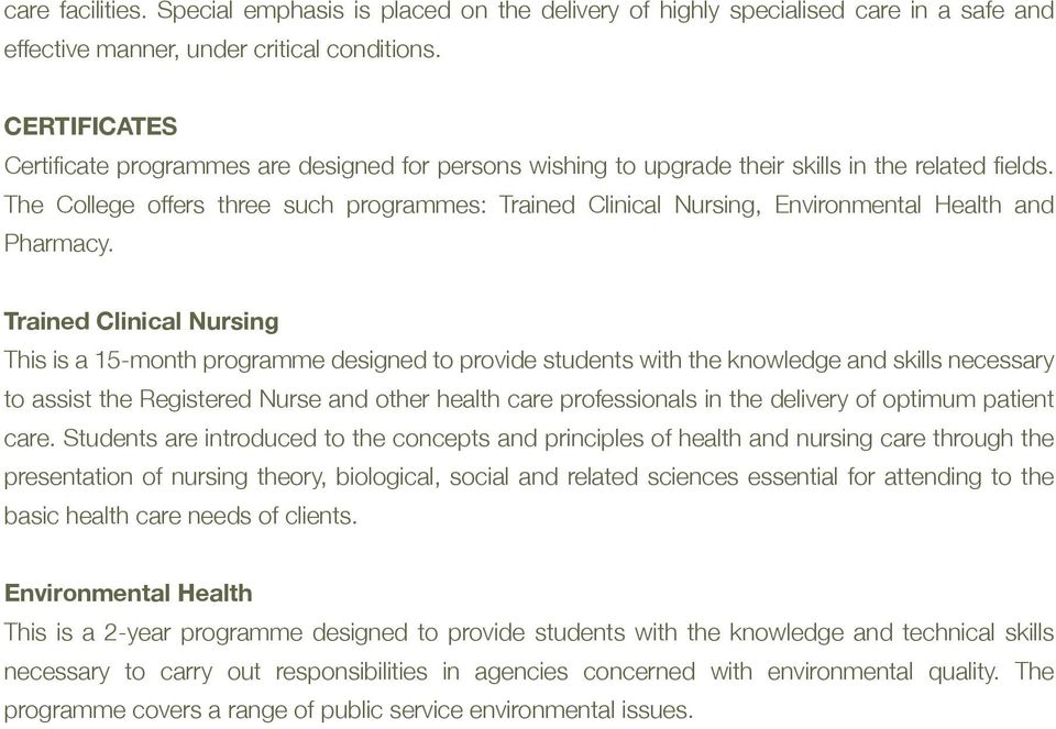 The College offers three such programmes: Trained Clinical Nursing, Environmental Health and Pharmacy.
