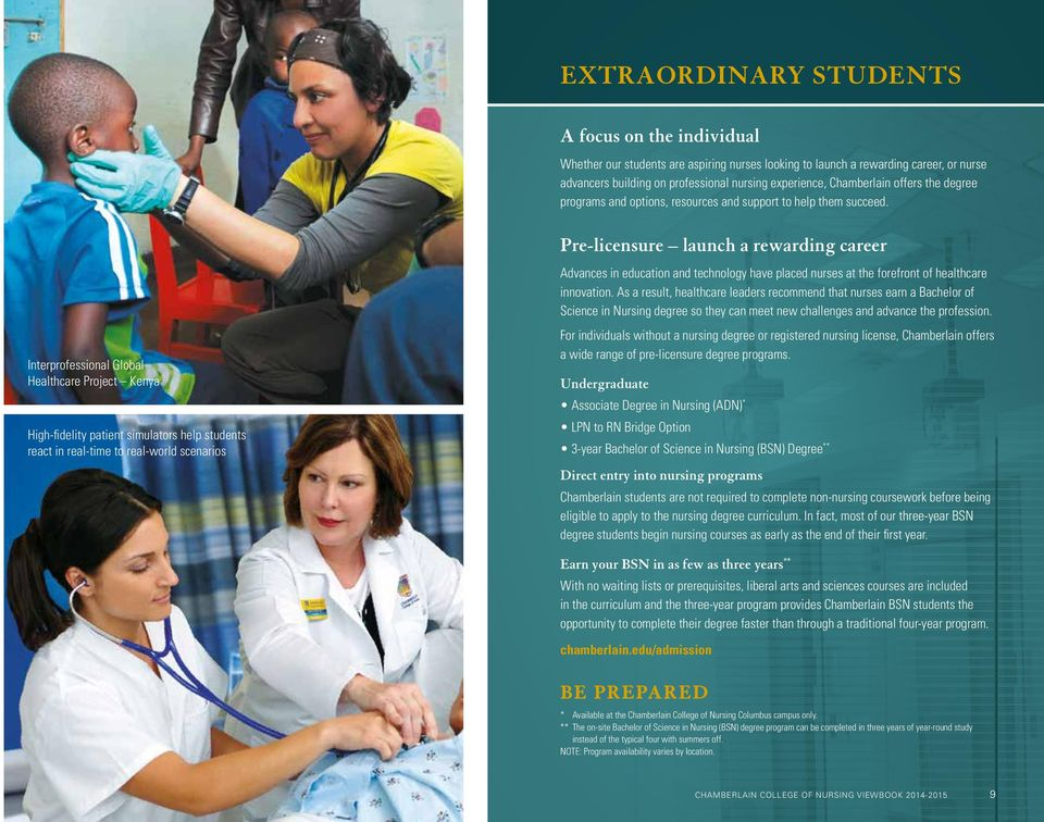 Pre-licensure launch a rewarding career Interprofessional Global Healthcare Project Kenya High-fidelity patient simulators help students react in real-time to real-world scenarios Advances in