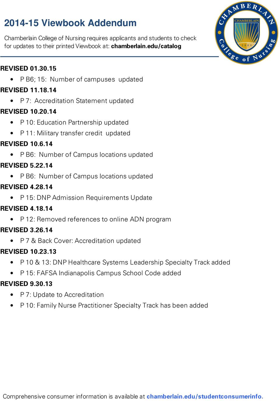 22.14 P B6: Number of Campus locations updated REVISED 4.28.14 P 15: DNP Admission Requirements Update REVISED 4.18.14 P 12: Removed references to online ADN program REVISED 3.26.