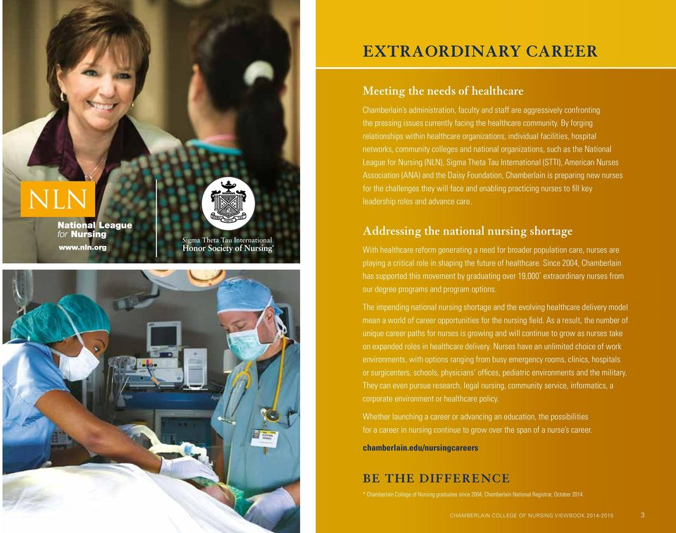 Theta Tau International (STTI), American Nurses Association (ANA) and the Daisy Foundation, Chamberlain is preparing new nurses for the challenges they will face and enabling practicing nurses to