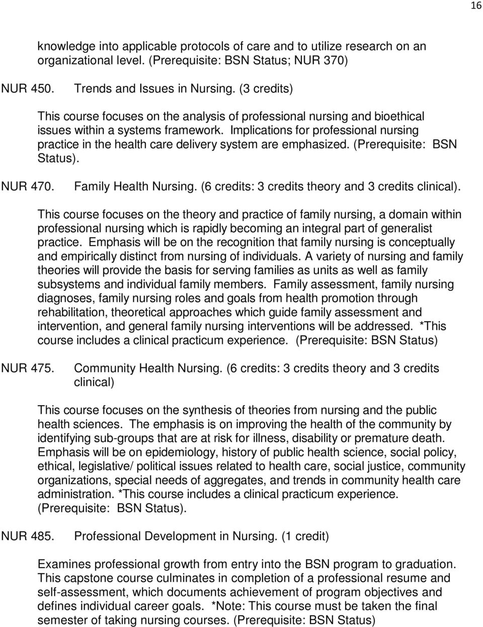 Implications for professional nursing practice in the health care delivery system are emphasized. (Prerequisite: BSN Status). NUR 470. Family Health Nursing.