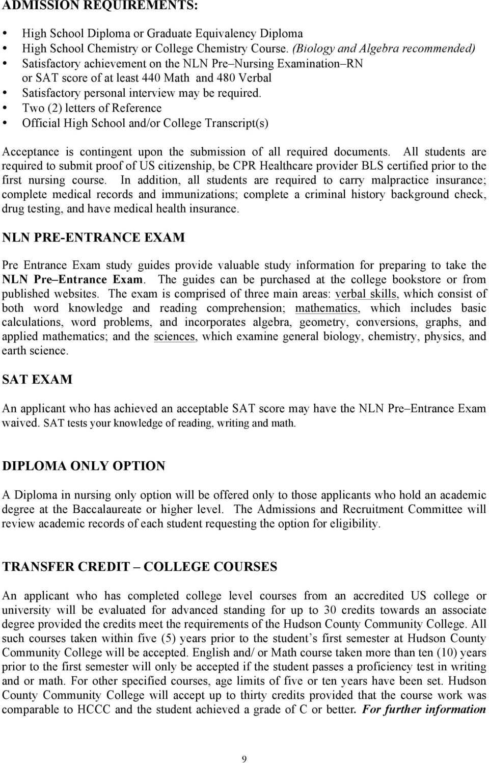 Two (2) letters of Reference Official High School and/or College Transcript(s) Acceptance is contingent upon the submission of all required documents.