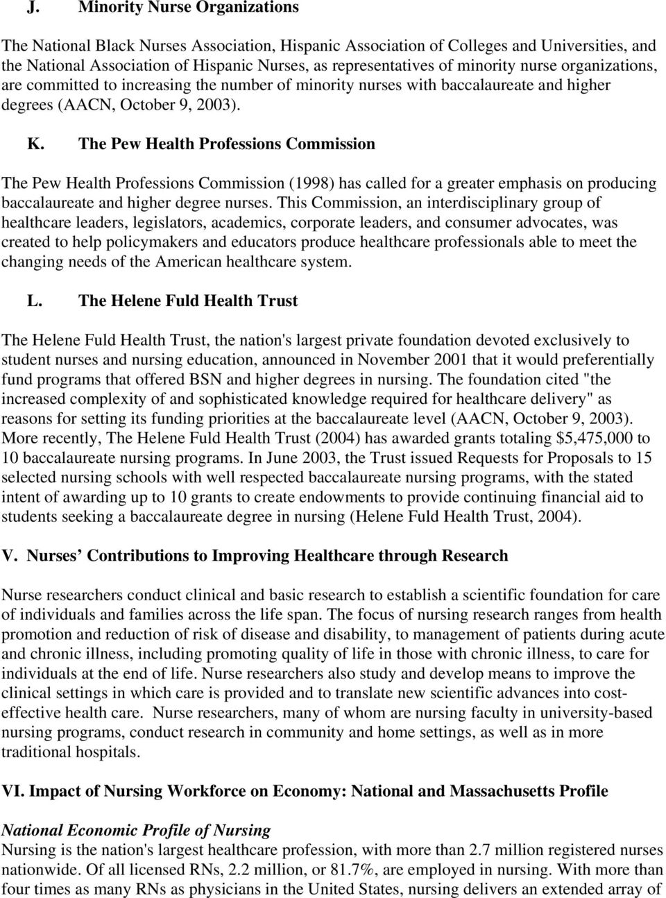 The Pew Health Professions Commission The Pew Health Professions Commission (1998) has called for a greater emphasis on producing baccalaureate and higher degree nurses.