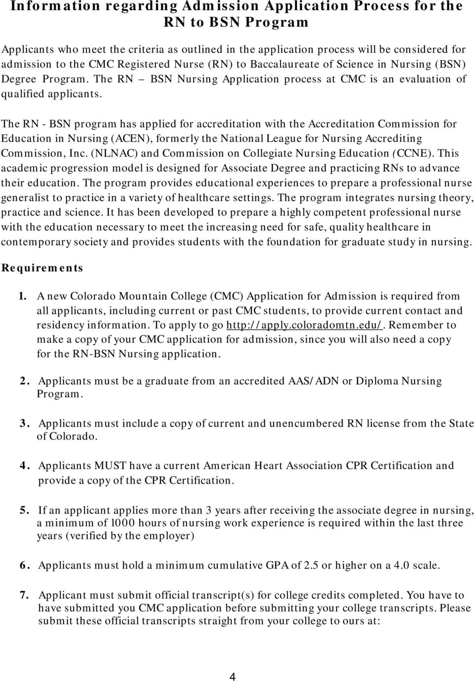 The RN - BSN program has applied for accreditation with the Accreditation Commission for Education in Nursing (ACEN), formerly the National League for Nursing Accrediting Commission, Inc.