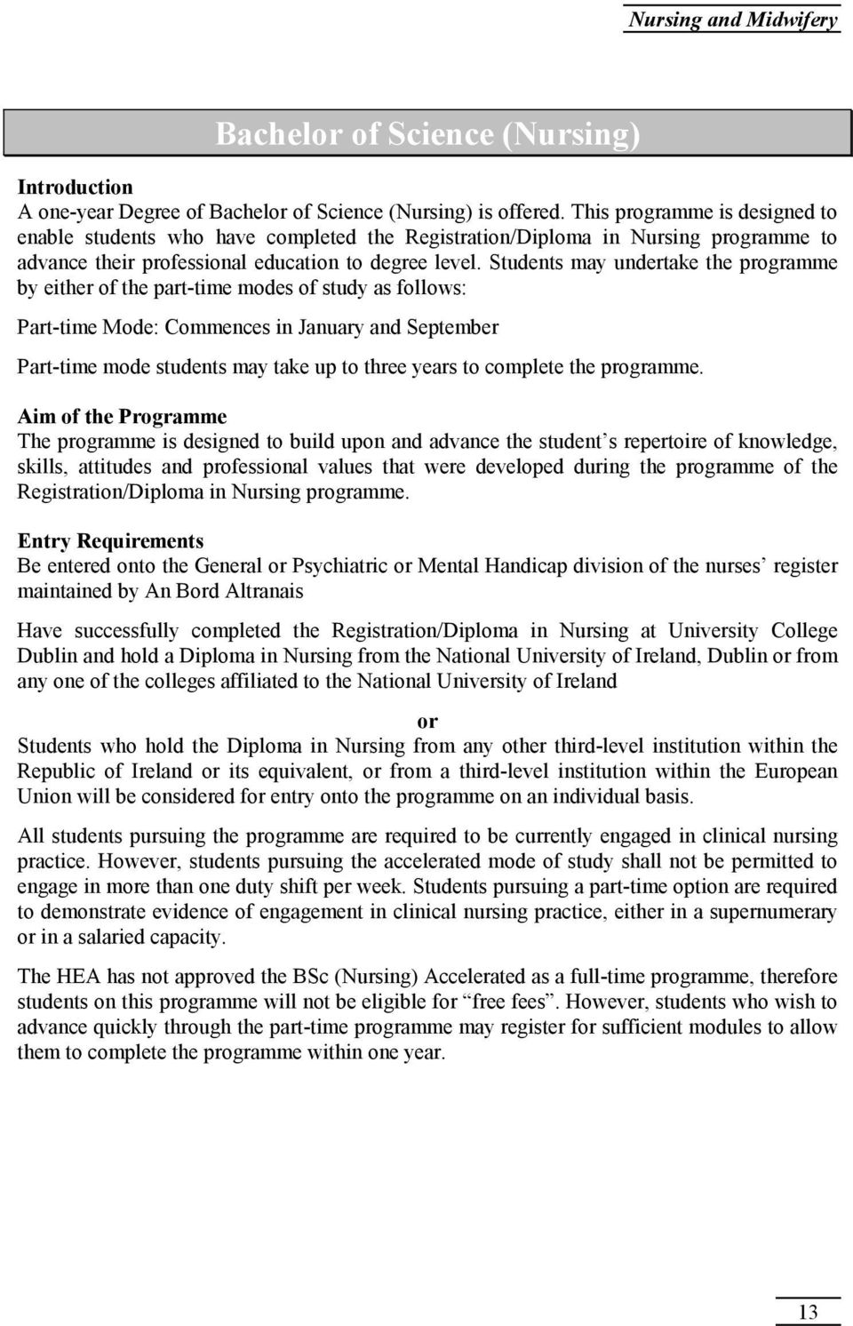 Students may undertake the programme by either of the part-time modes of study as follows: Part-time Mode: Commences in January and September Part-time mode students may take up to three years to